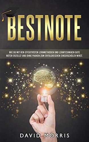 Bestnote: Wie du mit den effektivsten Lernmethoden und Lerntechniken gute Noten...