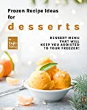 Frozen Recipe Ideas for Desserts: Dessert Menu That Will Keep You Addicted to Your Freezer!