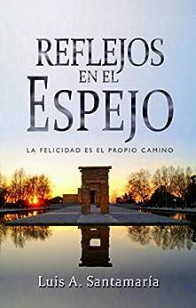 Reflejos en el espejo: La felicidad es el propio camino | NOVELA DE INTRIGA (Spanish Edition) by [Luis A. Santamaría]