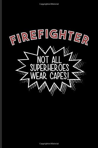 Firefighter Not All Superheroes Wear Capes: Funny Firefighter Sayings Journal | Notebook | Workbook For Live Safer, Fire Investigator, Fireman, First Aid & Rescue Fans - 6x9 - 100 Graph Paper Pages