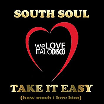 Take It Easy (How Much I Love Him) (Italo Disco)