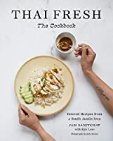 Thai Fresh The Cookbook: Beloved Recipes from a South Austin Icon