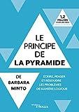 Le principe de la pyramide de Barbara Minto - Ecrire, penser et résoudre les problèmes de manière logique