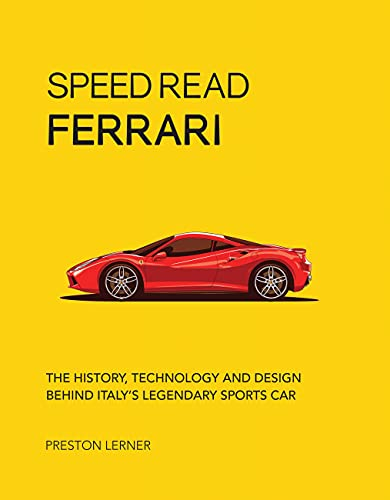 Speed Read Ferrari: The History, Technology and Design Behind Italy's...
