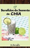Benefícios da Semente de Chia: Informações importantes (Portuguese Edition)