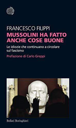 Mussolini ha fatto anche cose buone: Le idiozie che continuano a circolare sul fascismo