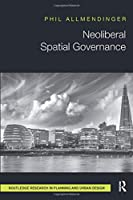 Neoliberal Spatial Governance (Routledge Research in Planning and Urban Design)
