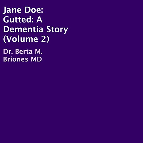 Jane Doe: Gutted     A Dementia Story, Book 2              By:                                                                                                                                 Dr. Berta M. Briones MD                               Narrated by:                                                                                                                                 Heather Miles                      Length: 1 hr and 22 mins     Not rated yet     Overall 0.0