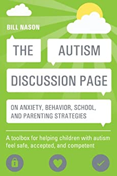 The Autism Discussion Page on anxiety, behavior, school, and parenting strategies: A toolbox for helping children with autism feel safe, accepted, and competent by [Bill Nason]