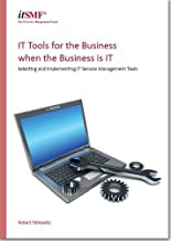 IT Tools for the Business when the Business is IT - Selecting and Implementing Service Management Tools