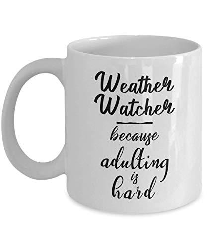 N\A Taza Weather Watcher - Porque adultar es difícil - Taza de té y café de cerámica novedosa y Divertida Regalos geniales para Hombres o Mujeres con Caja de Regalo