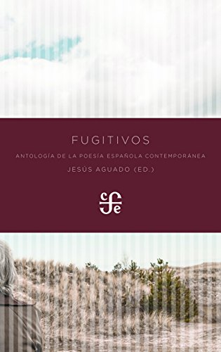 FUGITIVOS Antología de la poesía española contempránea: Antología de la poesía española contemporánea