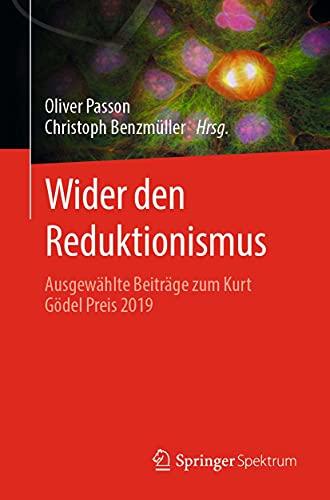 Wider den Reduktionismus: Ausgewählte Beiträge zum Kurt Gödel Preis 2019 (German Edition)