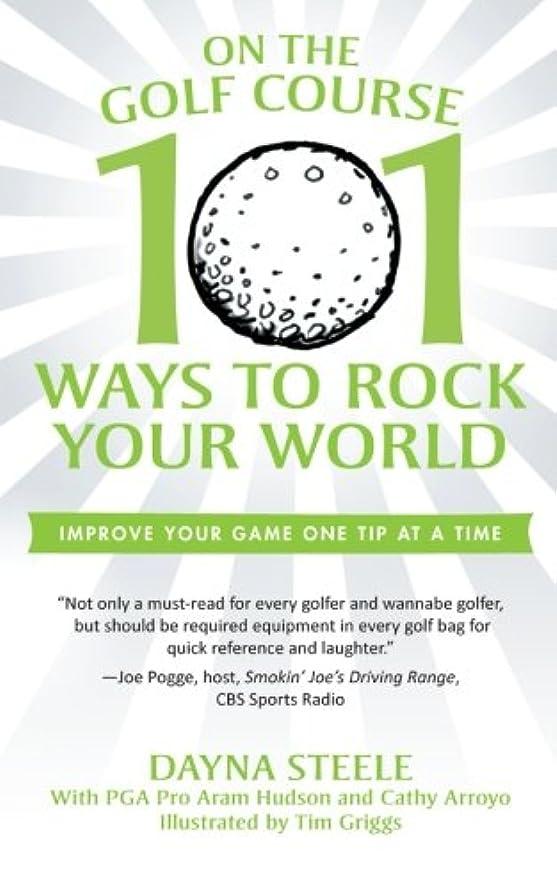 慎重に神学校確かにOn the Golf Course: 101 Ways to Rock Your World