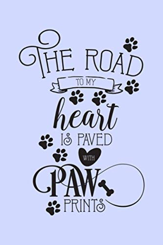 The Road To My Heart Is Paved With Paw Prints: Blank Lined Dog Journal Notebook: A Journal & Keepsake Book (Dog Owner Gift book, Dog Lover & Rescue Moms)