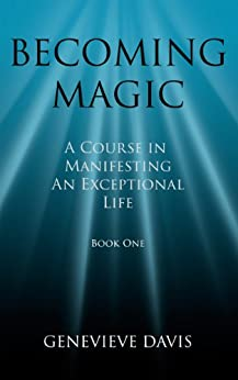 Becoming Magic: A Course in Manifesting an Exceptional Life (Book 1) by [Genevieve Davis]
