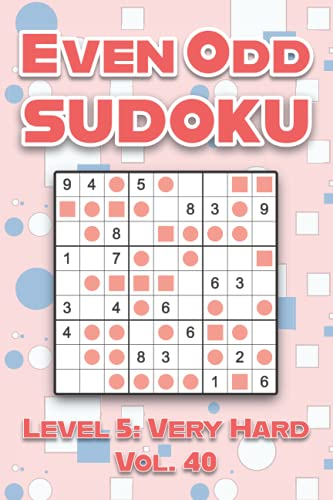 Even Odd Sudoku Level 5: Very Hard Vol. 40: Play Even Odd Sudoku 9x9 Nine Numbers Grid With Solutions Hard Level Volumes 1-40 Cross Sums Sudoku ... Enjoy A Challenge For All Ages Kids to Adults