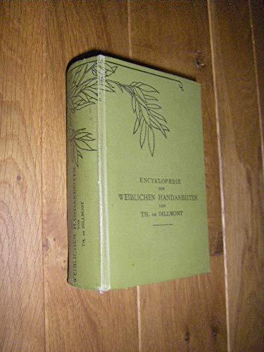 Dillmont, Thérèse de: Encyklopaedie der weiblichen Handarbeiten. Neue verm. u. verb. Ausg. Dornach, Th. de Dillmont, [1908]. Gr.-8°. 4 Bll., 750 S., Anzeigenanhang. Mit 1087 Abb. im Text u. 17 Farbtaf. Leinen.