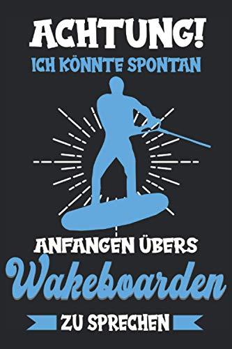 Wakeboarding Wakeboard Wassersport Hobby Wellenreiten Notizbuch: Wakeboard Zubehör   Wakeboard Kinder   Wakeboard für Anfänger