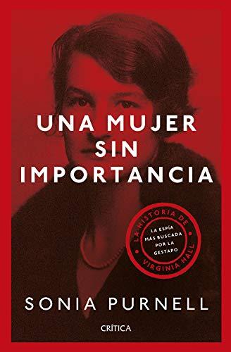 Una mujer sin importancia (Edición española): La historia de Virginia Hall, la espía más buscada por la Gestapo