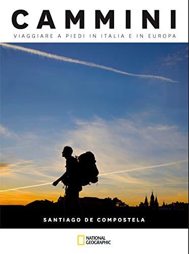 Santiago de Compostela. Cammini, viaggiare a piedi in Italia e in Europa