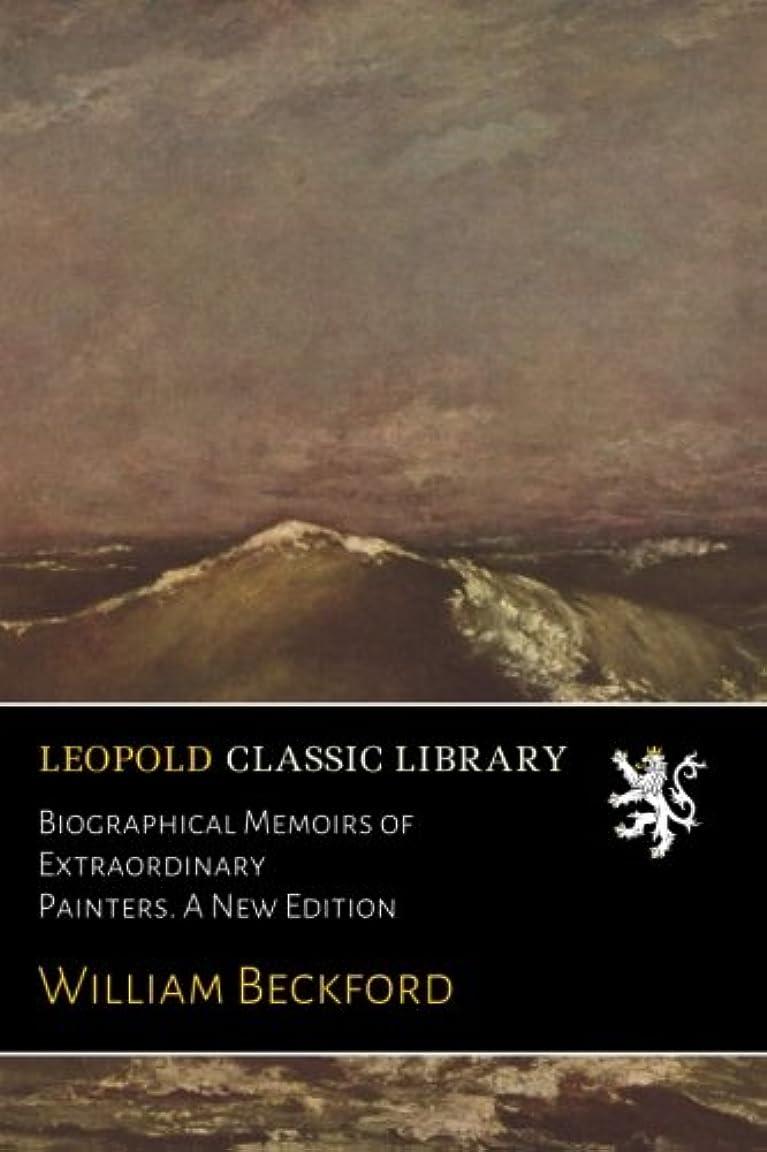 魅了する割り当てる政令Biographical Memoirs of Extraordinary Painters. A New Edition