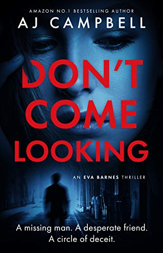 Don't Come Looking: The new 2021 gripping psychological thriller that will keep you turning the pages (The Eva Barnes Thrillers)