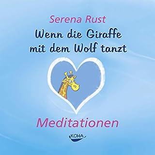 Wenn die Giraffe mit dem Wolf tanzt. Meditationen                   Autor:                                                                                                                                 Serena Rust                               Sprecher:                                                                                                                                 Serena Rust                      Spieldauer: 1 Std. und 4 Min.     Noch nicht bewertet     Gesamt 0,0