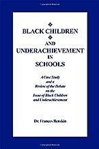 باللون الأسود من الأطفال و underachievement في والمدارس: جراب الدراسة ، و مراجعة of the جدال على تلك المشكلة من باللون الأسود من الأطفال و underachievement