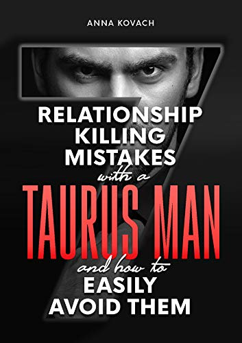 The 7 Relationship-Killing Mistakes With A Taurus Man: And H