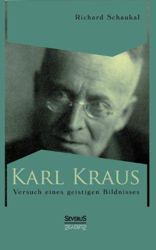 Karl Kraus. Versuch eines geistigen Bildnisses