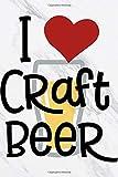 I Love Craft Beer: Beer Tasting Journal, Craft Beer Tasting Logbook, Beer Review Scorecards and Notes, Beer Lover Gifts, Space for Ratings, Favorites, Food Pairings