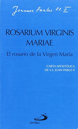 Rosarium virginis mariae. El rosario de la virgen María: Carta apostólica de Juan Pablo II (Encíclicas-documentos)