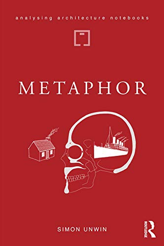 Metaphor: an exploration of the metaphorical dimensions and potential of architecture (Analysing Architecture Notebooks) (English Edition)