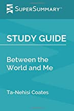 Study Guide: Between the World and Me by Ta-Nehisi Coates (SuperSummary)