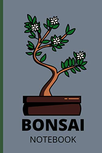 Bonsai Notebook: Bonsai Notebook. Bonsai Tree Gifts for Gardening Lovers. 6 x 9 size 120 Lined Pages Bonsai Journal