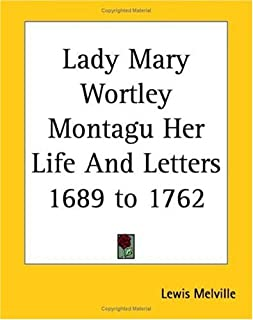 Lady Mary Wortley Montagu: Her Life and Letters (1689-1762)