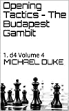 Opening Tactics - The Budapest Gambit: 1. D4 Volume 4-Duke, Michael