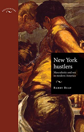 Download New York Hustlers: Masculinity and Sex in Modern America (Encounters: Cultural Histories) 0719080088