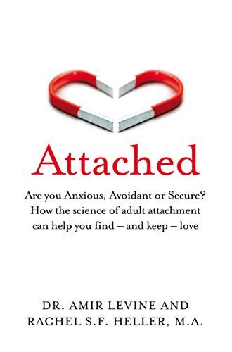 Attached: Are you Anxious, Avoidant or Secure? How the science of adult  attachment can help you find – and keep – love eBook: Levine, Amir, Heller,  Rachel: Amazon.co.uk: Kindle Store