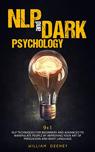 NLP and Dark Psychology: 9+1 NLP Techniques for Beginners and Advanced to Manipulate People by Improving Your Art of Persuasion and Body Language (English Edition)