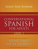 Conversational Spanish For Adults: Seeing What You're Hearing! Level I