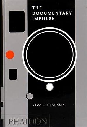 The Documentary Impulse by Stuart Franklin(2016-04-11)