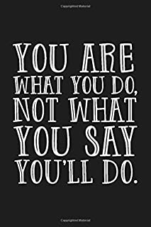 You Are What You Do, Not What You Say You'll Do: Motivational Thought Notebook, Positivity Handwritten Notebook, Handwritt...