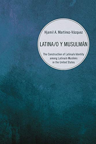 Latina/o y Musulman: The Construction of Latina/o Identity Among Latina/o Muslims in the United States