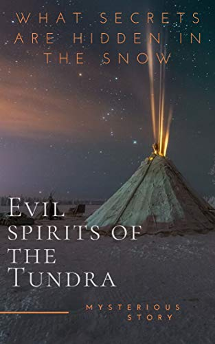 Evil spirits of the Tundra: Mysterious Story. What secrets are hidden in the snow? (English Edition)