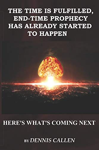 The Time is Fulfilled. End-Time Prophecy has Already Started to Happen