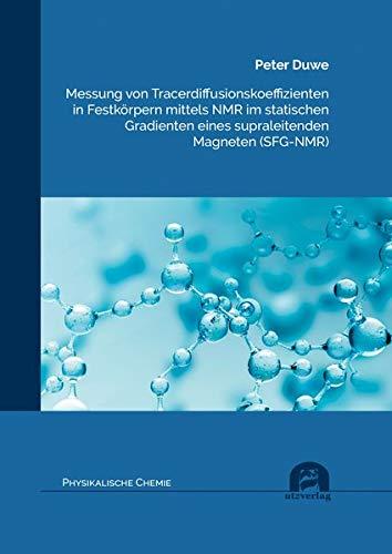 Messung von Tracerdiffusionskoeffizienten in Festkörpern mittels NMR im statischen Gradienten eines supraleitenden Magneten (SFG-NMR) (Physikalische Chemie)
