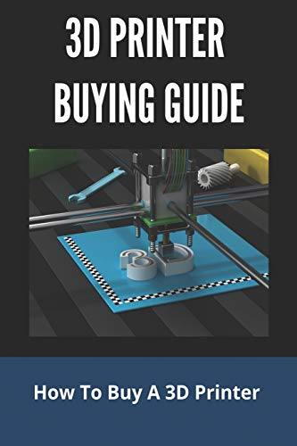 3D Printer Buying Guide: How To Buy A 3D Printer: 3D Printer Specs Explained
