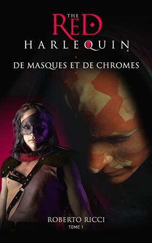 De masques et de chromes (Red Harlequin Tome 1) (L'Arlequin Rouge)